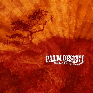 Palm Desert - Rotten Vilage Sessions