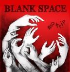 Blank Space - Bad Trip