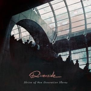 Riverside - Shrine Of New Generation Slaves