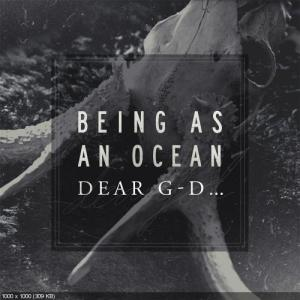 Being As An Ocean - Dear G-d